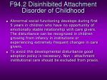 f94 2 disinhibited attachment disorder of childhood