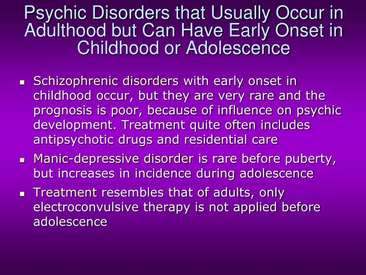 Psychic Disorders that Usually Occur in Adulthood but Can Have Early Onset in Childhood or Adolescence
