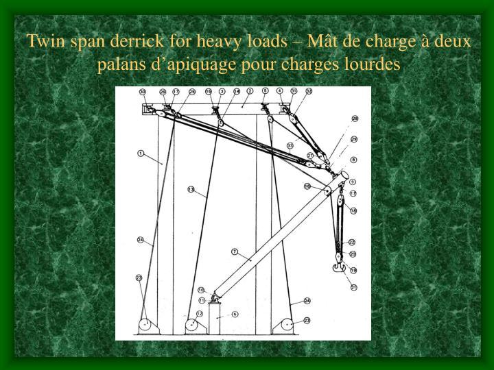 Twin span derrick for heavy loads – Mât de charge à deux palans d'apiquage pour charges lourdes