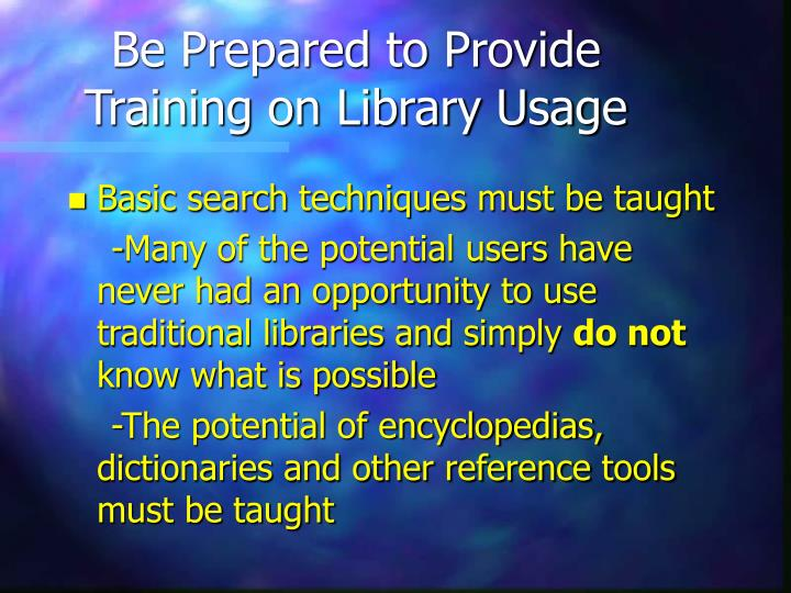 Be Prepared to Provide Training on Library Usage