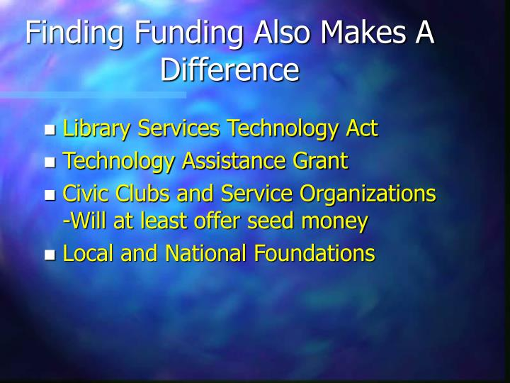 Finding Funding Also Makes A Difference