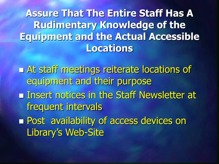 Assure That The Entire Staff Has A Rudimentary Knowledge of the Equipment and the Actual Accessible Locations