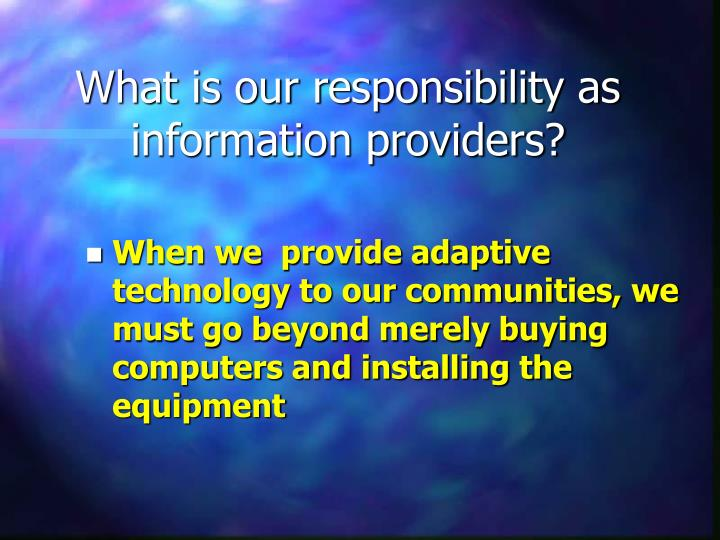 What is our responsibility as information providers?