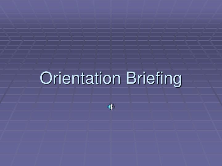 Orientation Briefing