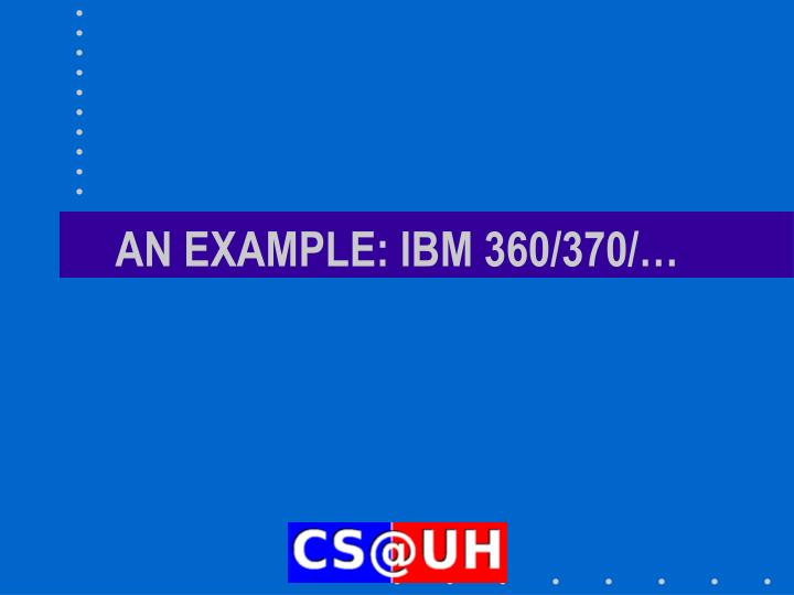 AN EXAMPLE: IBM 360/370/…