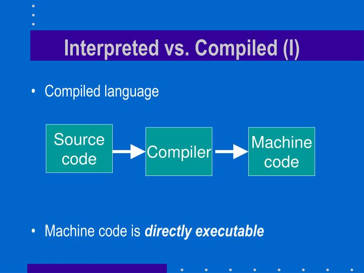 Interpreted vs. Compiled (I)