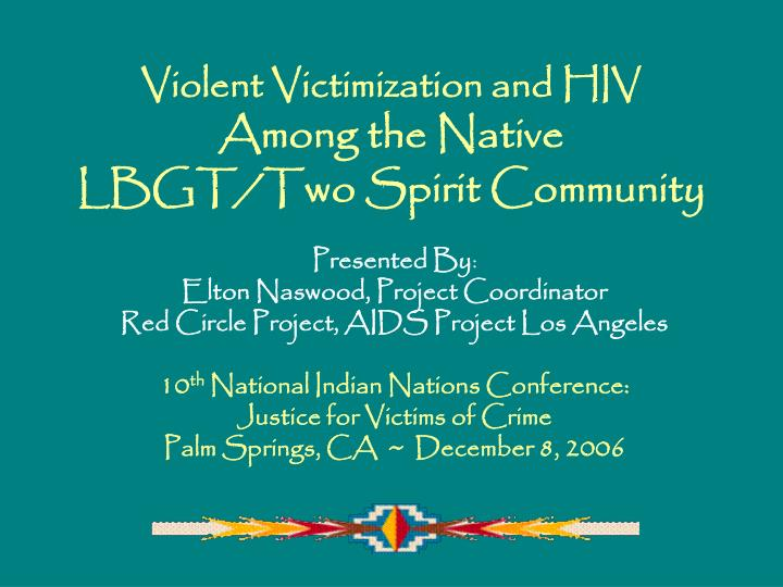 Violent victimization and hiv among the native lbgt two spirit community