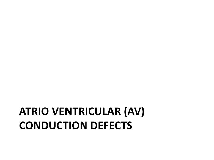 ATRIO VENTRICULAR (AV) CONDUCTION DEFECTS