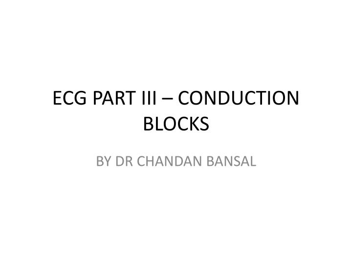 Ecg part iii conduction blocks