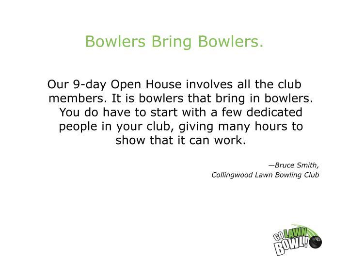 Bowlers Bring Bowlers.