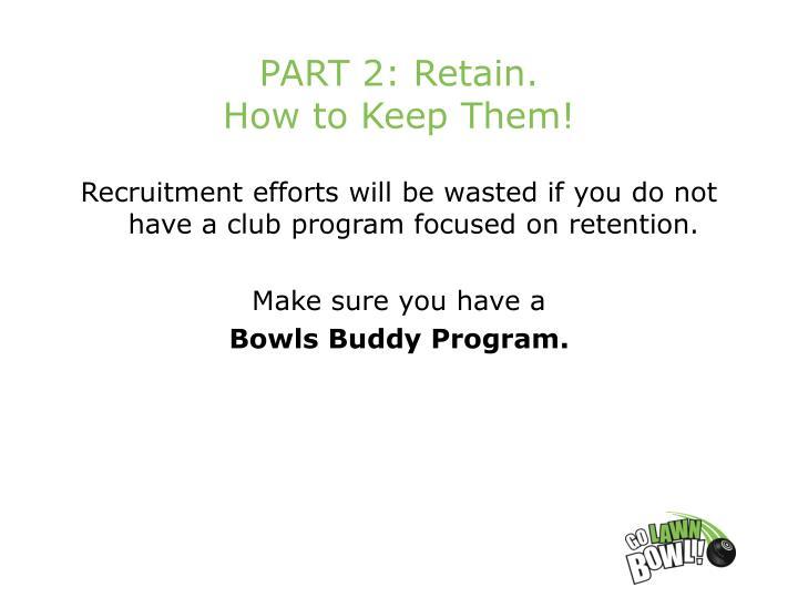PART 2: Retain.