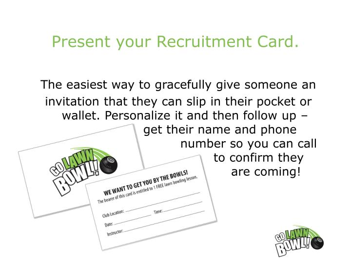 Present your Recruitment Card.