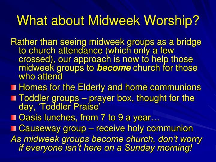 What about Midweek Worship?