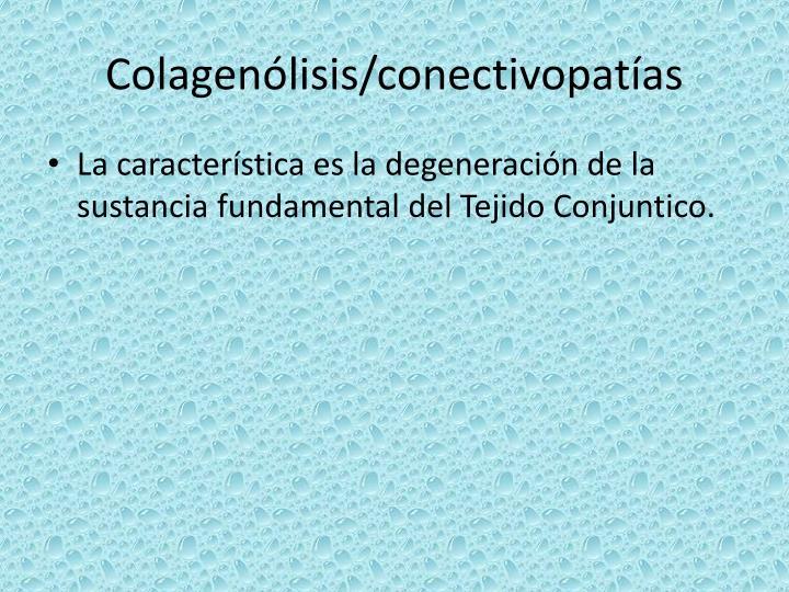 Colagenólisis/conectivopatías