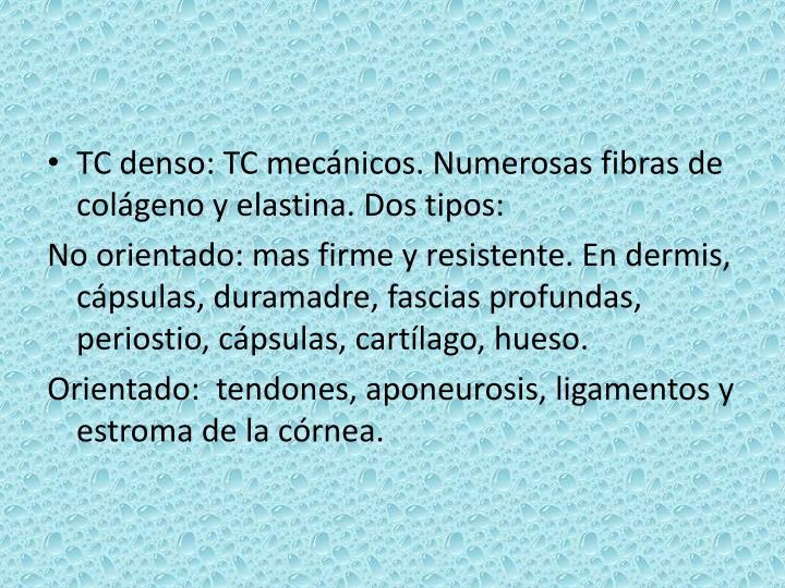 TC denso: TC mecánicos. Numerosas fibras de colágeno y elastina. Dos tipos: