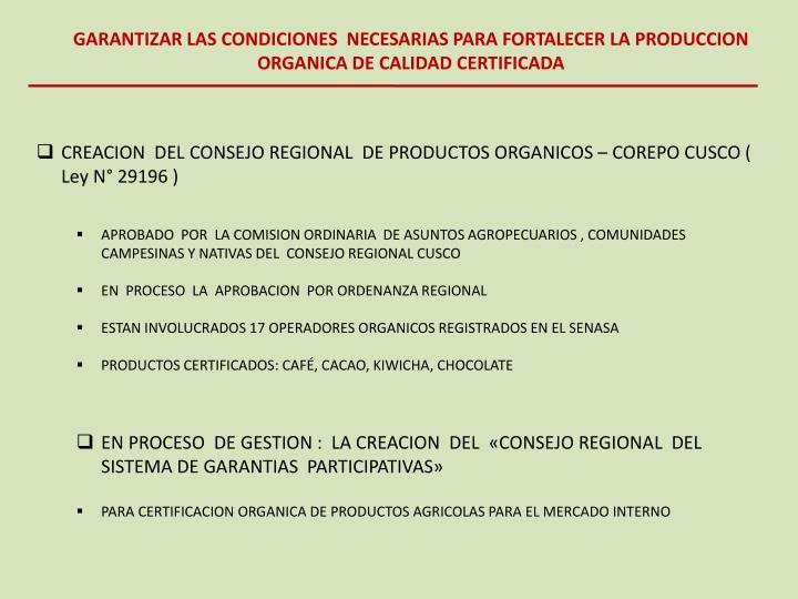 GARANTIZAR LAS CONDICIONES  NECESARIAS PARA FORTALECER LA PRODUCCION ORGANICA DE CALIDAD CERTIFICADA