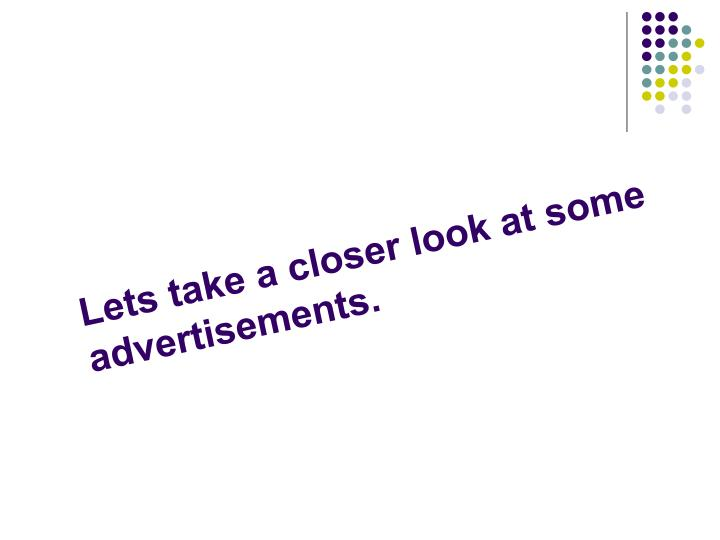 Lets take a closer look at some advertisements.