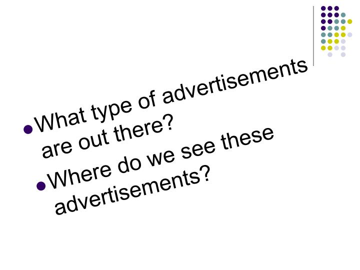 What type of advertisements are out there?