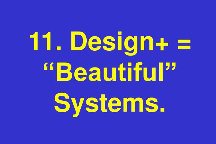 "11. Design+ = ""Beautiful"" Systems."