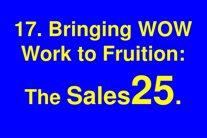 17. Bringing WOW Work to Fruition: