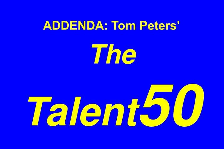 ADDENDA: Tom Peters'