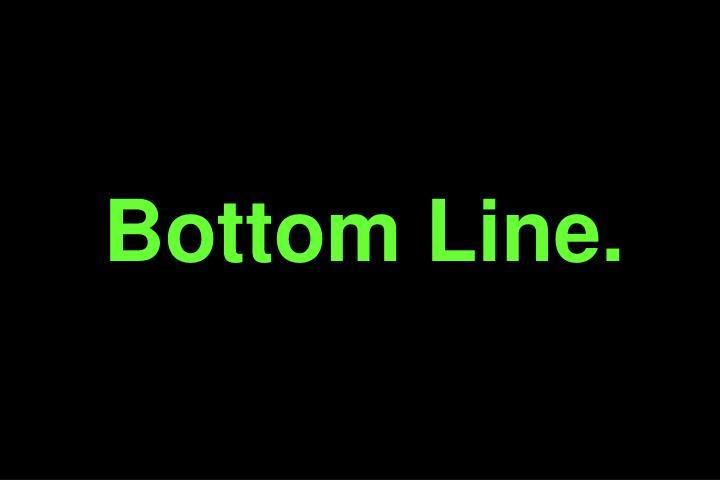 Bottom Line.
