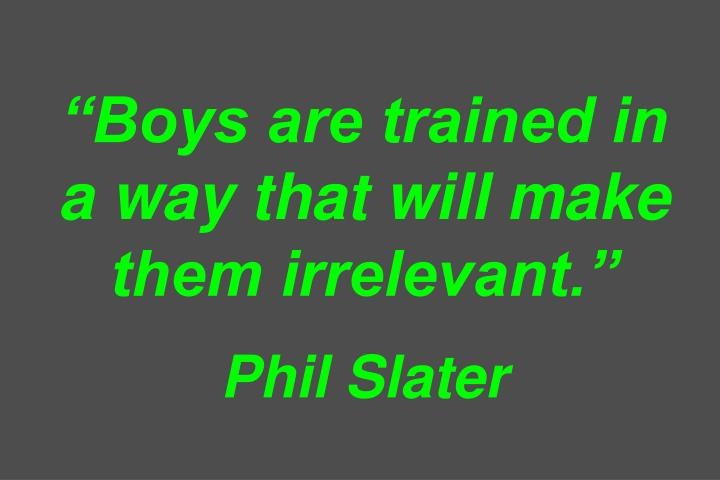 Boys are trained in a way that will make