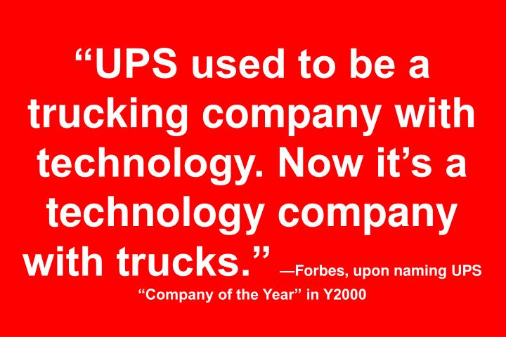 """UPS used to be a trucking company with technology. Now it's a technology company with trucks."""