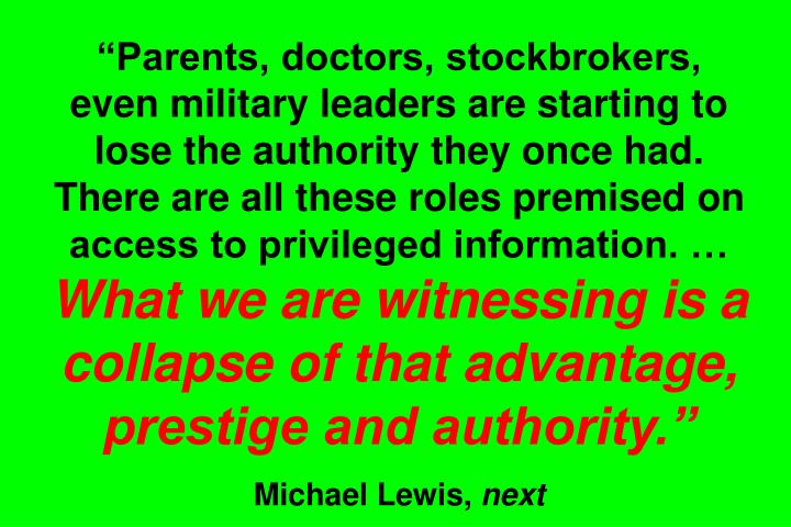 """Parents, doctors, stockbrokers, even military leaders are starting to lose the authority they once had. There are all these roles premised on access to privileged information. …"