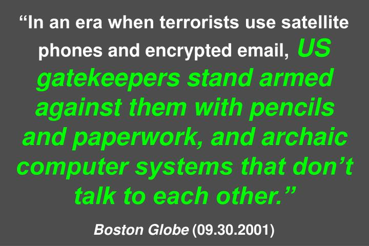 """In an era when terrorists use satellite phones and encrypted email,"