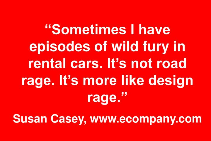"""Sometimes I have episodes of wild fury in rental cars. It's not road rage. It's more like design rage."""