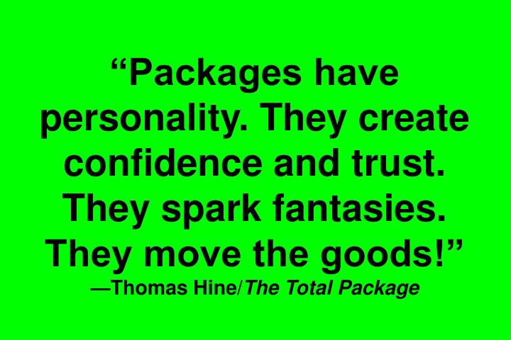 """Packages have personality. They create confidence and trust. They spark fantasies. They move the goods!"""