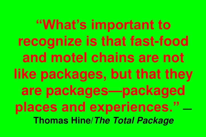"""What's important to recognize is that fast-food and motel chains are not like packages, but that they are packages—packaged places and experiences."""