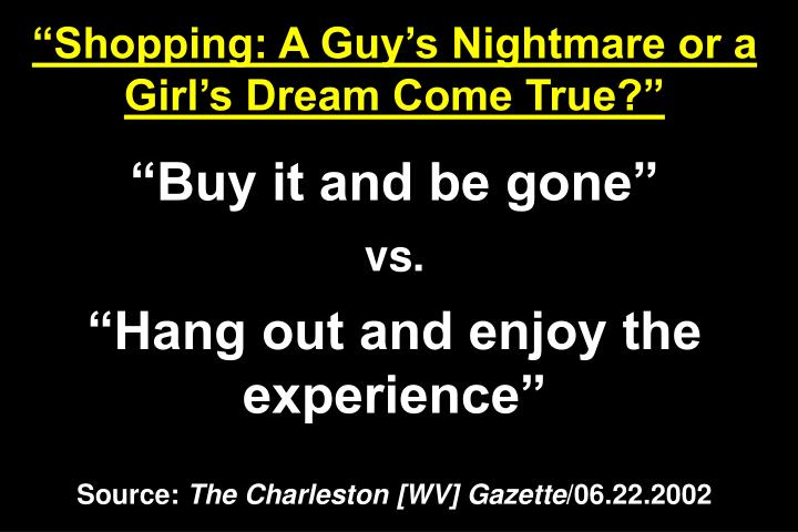 """Shopping: A Guy's Nightmare or a Girl's Dream Come True?"""