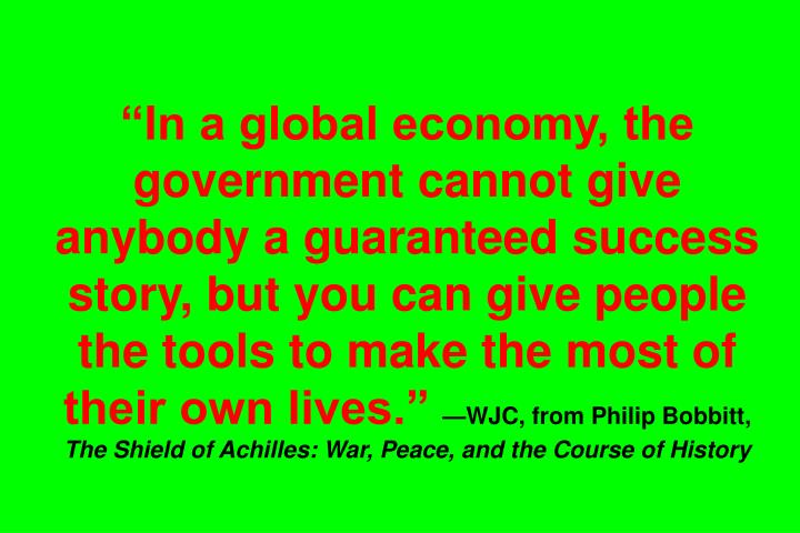"""In a global economy, the government cannot give anybody a guaranteed success story, but you can give people the tools to make the most of their own lives."""