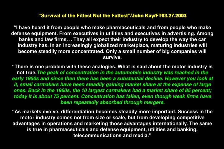 """Survival of the Fittest Not the Fattest""/John Kay/FT03.27.2003"