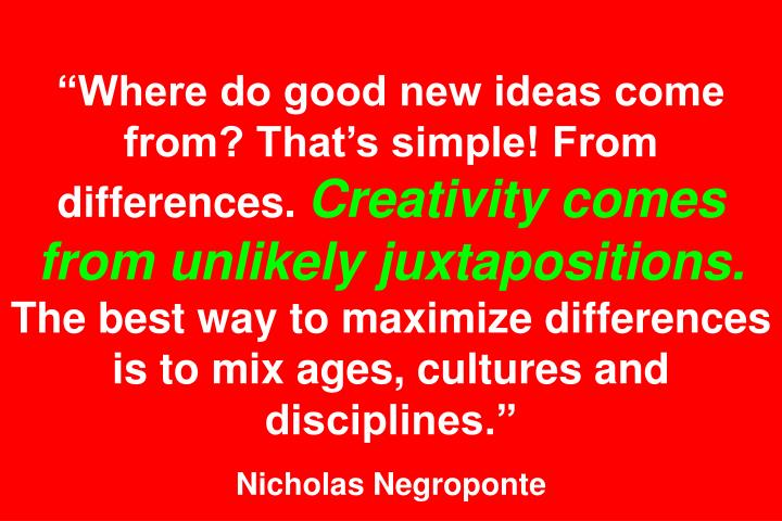 """Where do good new ideas come from? That's simple! From differences."