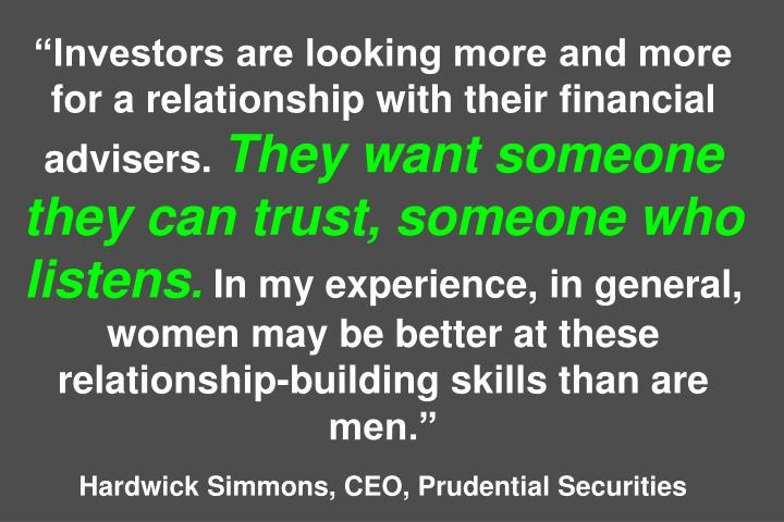 """Investors are looking more and more for a relationship with their financial advisers."