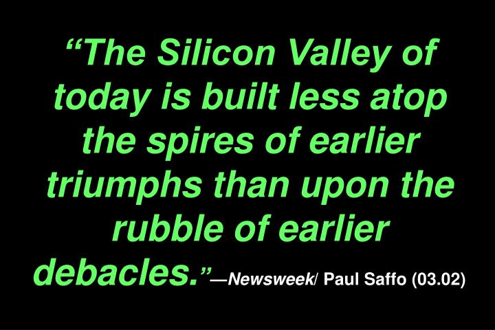 """The Silicon Valley of today is built less atop the spires of earlier triumphs than upon the rubble of earlier debacles."