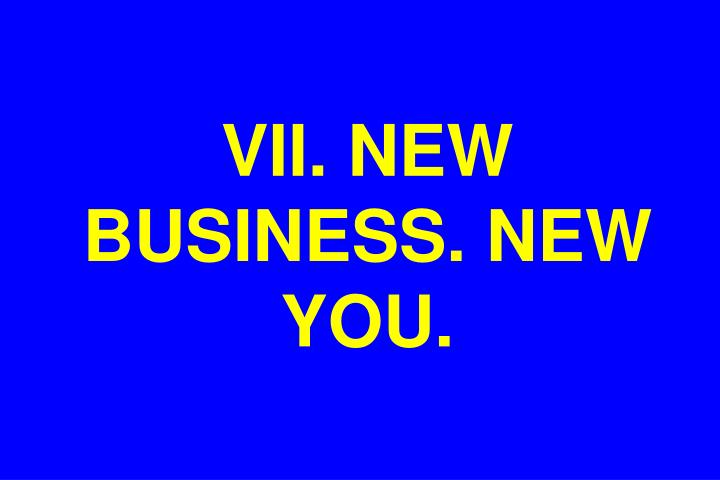 VII. NEW BUSINESS. NEW YOU.