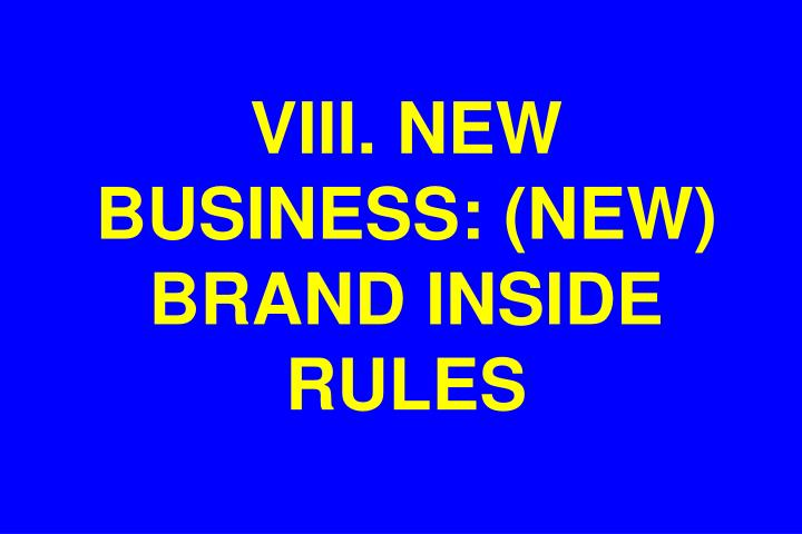 VIII. NEW BUSINESS: (NEW) BRAND INSIDE RULES