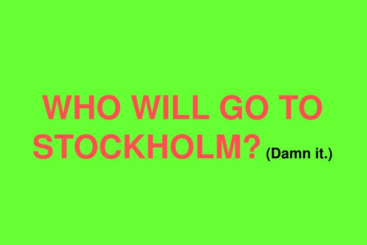 WHO WILL GO TO STOCKHOLM?