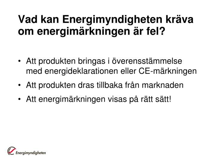 Vad kan Energimyndigheten kräva om energimärkningen är fel?