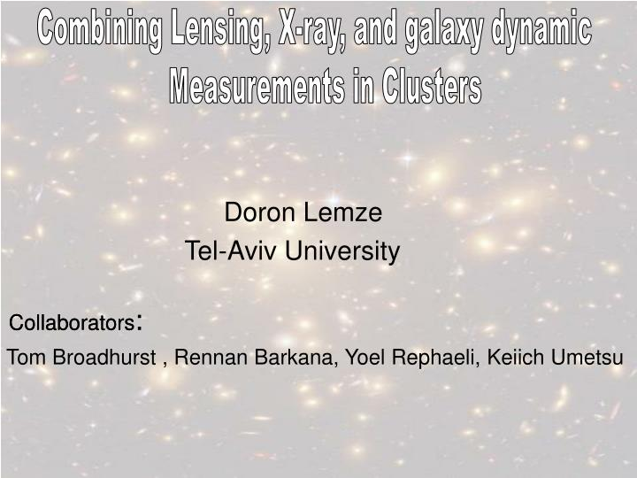 Combining Lensing, X-ray, and galaxy dynamic