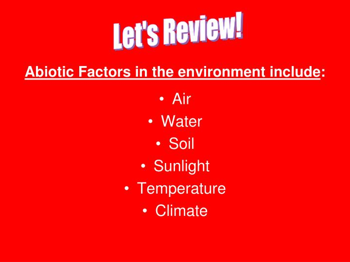 Abiotic Factors in the environment include