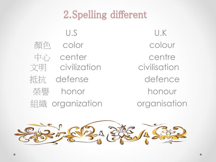 2.Spelling different