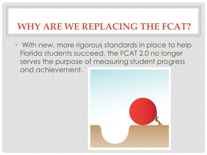 Why are we replacing the fcat