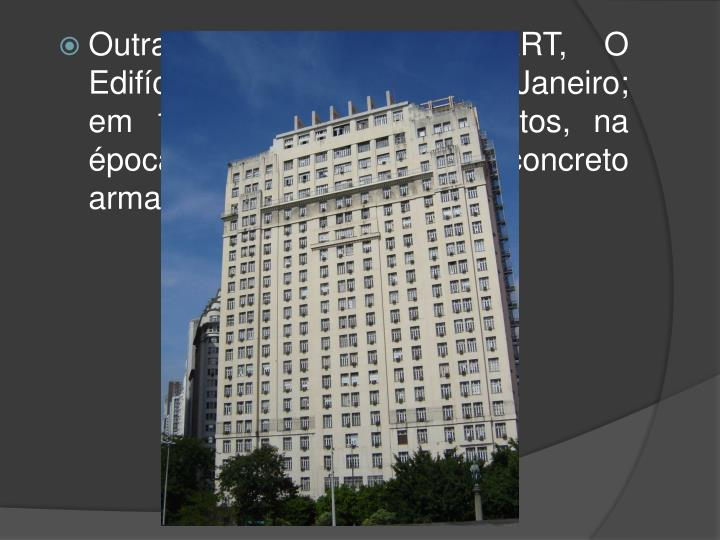 """Outra Obra de BAUNGART, O Edifício """"A Noite"""" no Rio de Janeiro; em 1928, com 22 pavimentos, na época, o maior edifício em concreto armado do mundo."""