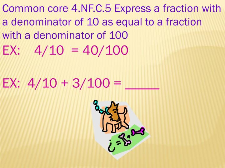 Common core 4.NF.C.5 Express a fraction with a denominator of 10 as equal to a fraction with a denominator of 100