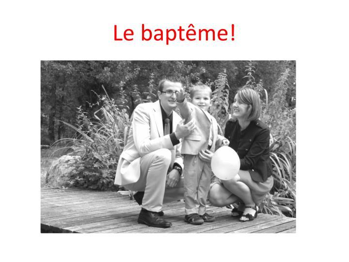 Le baptême!